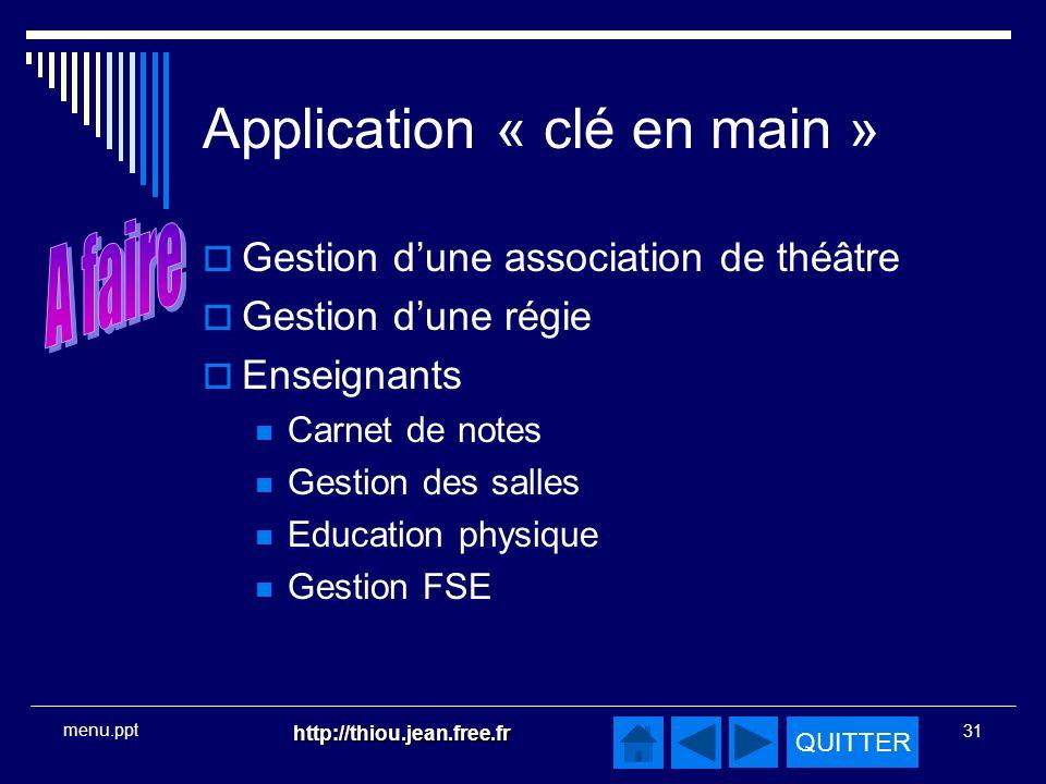 QUITTER http://thiou.jean.free.fr 31 menu.ppt Application « clé en main » Gestion dune association de théâtre Gestion dune régie Enseignants Carnet de notes Gestion des salles Education physique Gestion FSE