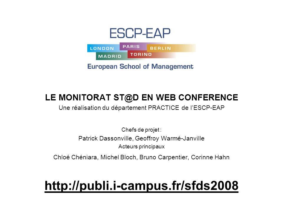 LE MONITORAT ST@D EN WEB CONFERENCE Une réalisation du département PRACTICE de lESCP-EAP Chefs de projet : Patrick Dassonville, Geoffroy Warmé-Janvill