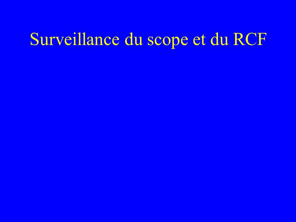 Surveillance du scope et du RCF