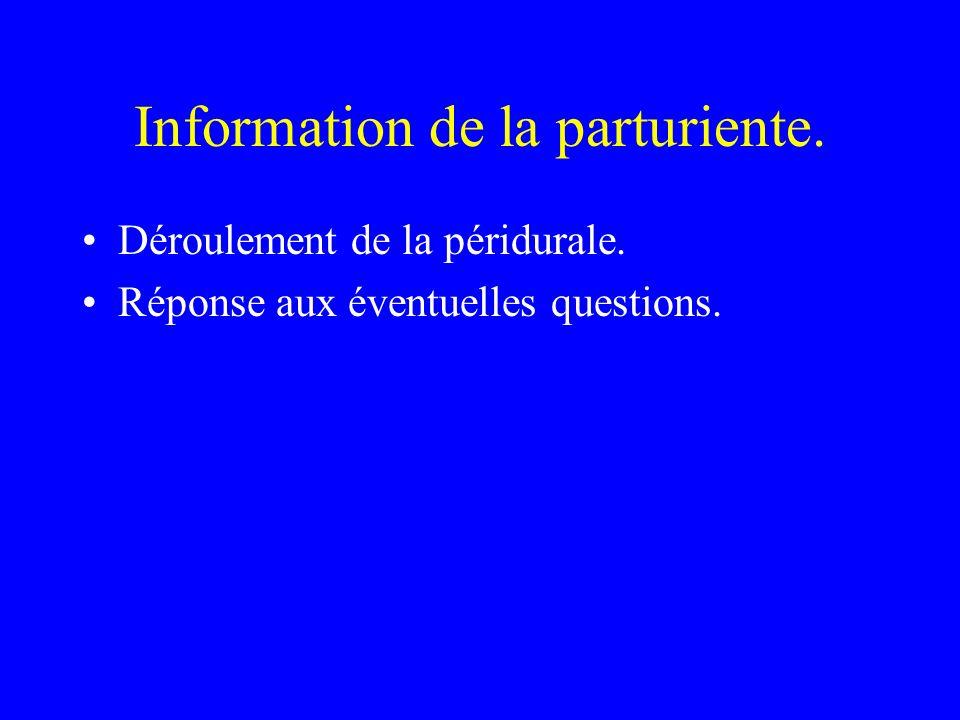 Information de la parturiente. Déroulement de la péridurale. Réponse aux éventuelles questions.