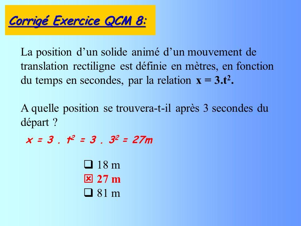 18 m 27 m 81 m La position dun solide animé dun mouvement de translation rectiligne est définie en mètres, en fonction du temps en secondes, par la re