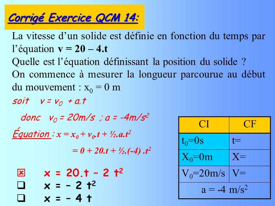 x = 20.t – 2 t 2 x = – 2 t 2 x = – 4 t La vitesse dun solide est définie en fonction du temps par léquation v = 20 – 4.t Quelle est léquation définiss