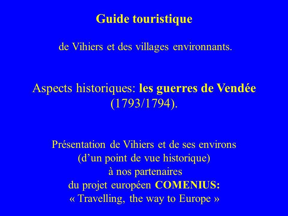 Guide touristique de Vihiers et des villages environnants. Aspects historiques: les guerres de Vendée (1793/1794). Présentation de Vihiers et de ses e