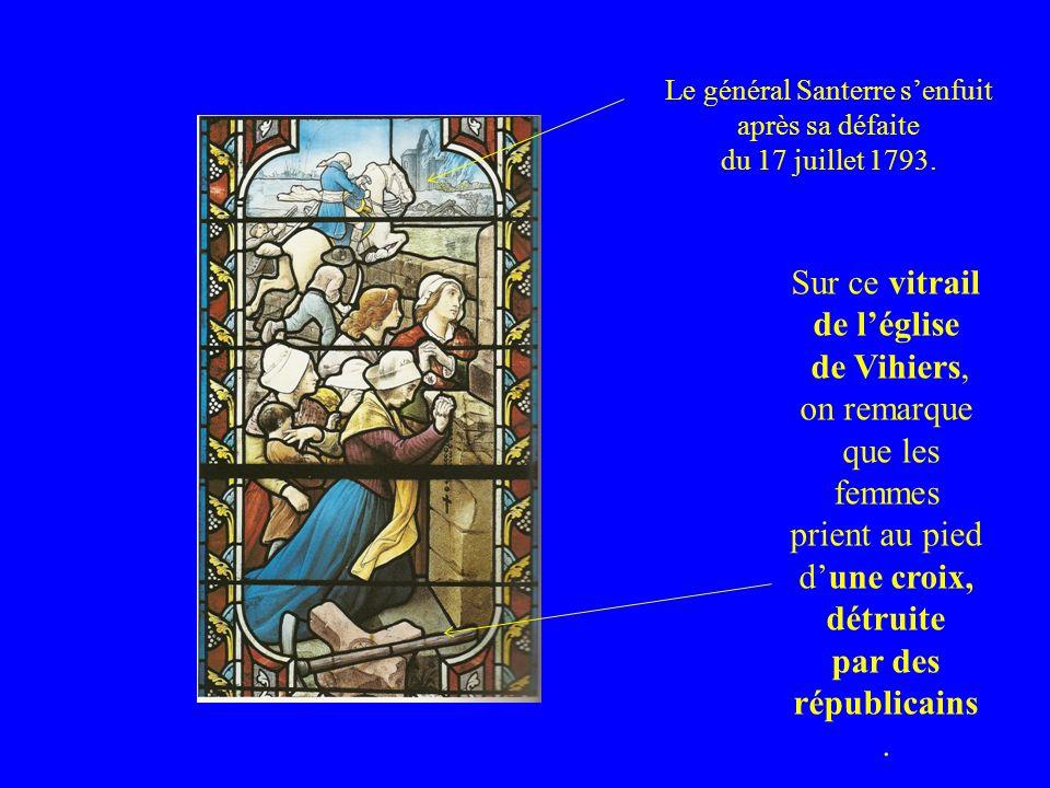 Sur ce vitrail de léglise de Vihiers, on remarque que les femmes prient au pied dune croix, détruite par des républicains. Le général Santerre senfuit