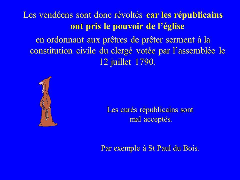 Les vendéens sont donc révoltés car les républicains ont pris le pouvoir de léglise en ordonnant aux prêtres de prêter serment à la constitution civil
