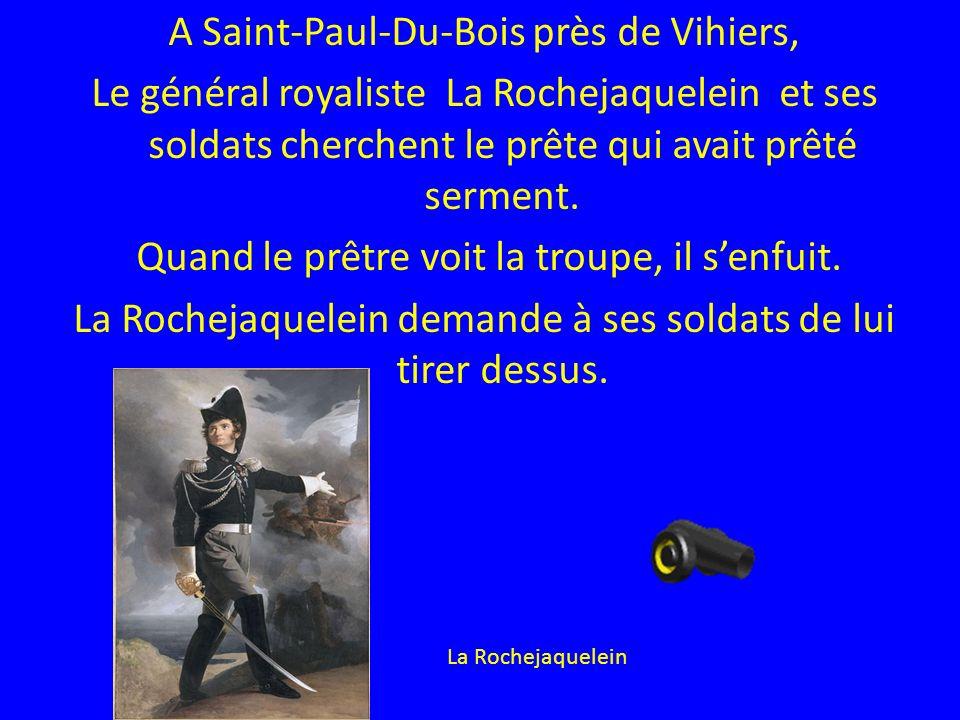 A Saint-Paul-Du-Bois près de Vihiers, Le général royaliste La Rochejaquelein et ses soldats cherchent le prête qui avait prêté serment. Quand le prêtr