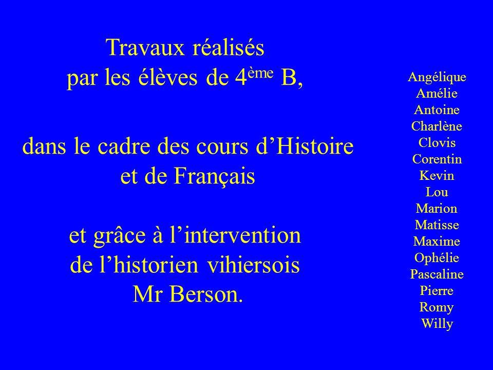 Travaux réalisés par les élèves de 4 ème B, dans le cadre des cours dHistoire et de Français et grâce à lintervention de lhistorien vihiersois Mr Bers
