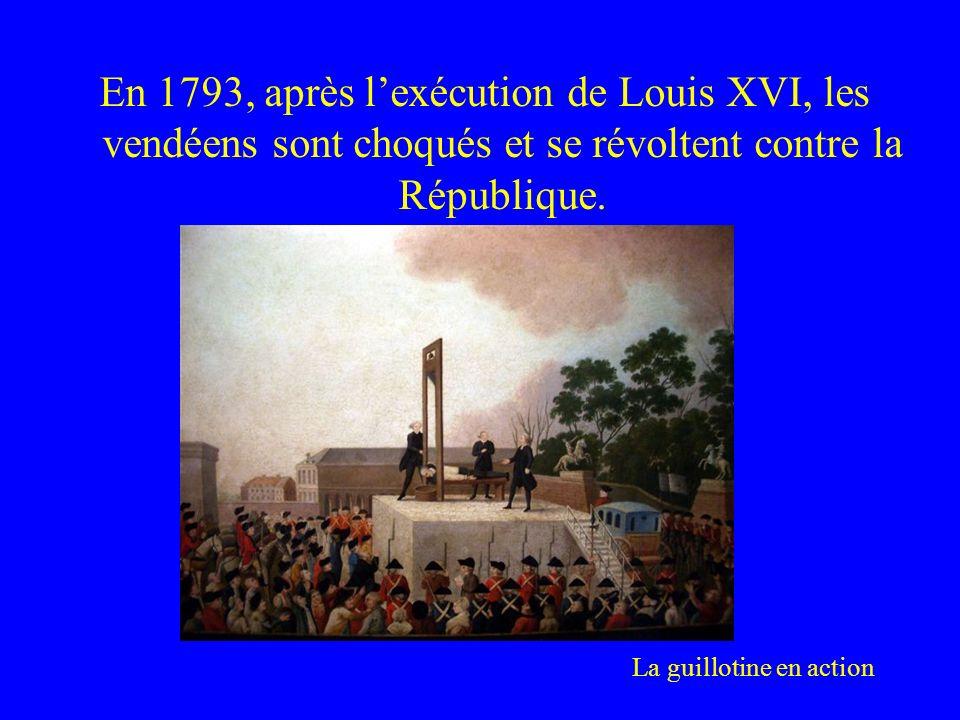 En 1793, après lexécution de Louis XVI, les vendéens sont choqués et se révoltent contre la République. La guillotine en action