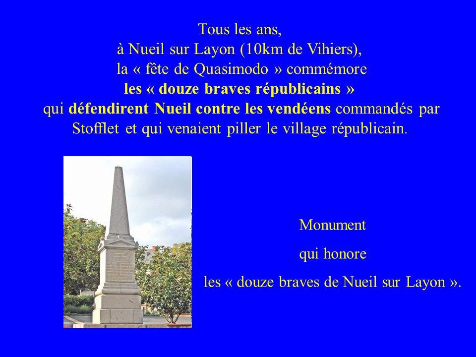 Tous les ans, à Nueil sur Layon (10km de Vihiers), la « fête de Quasimodo » commémore les « douze braves républicains » qui défendirent Nueil contre l