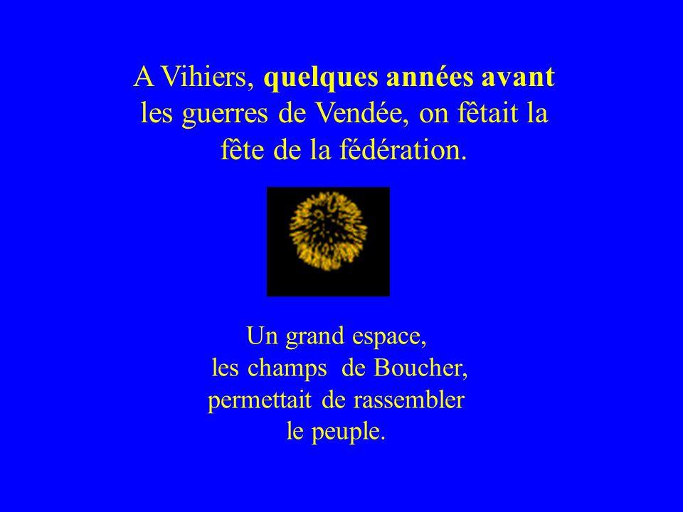 A Vihiers, quelques années avant les guerres de Vendée, on fêtait la fête de la fédération. Un grand espace, les champs de Boucher, permettait de rass