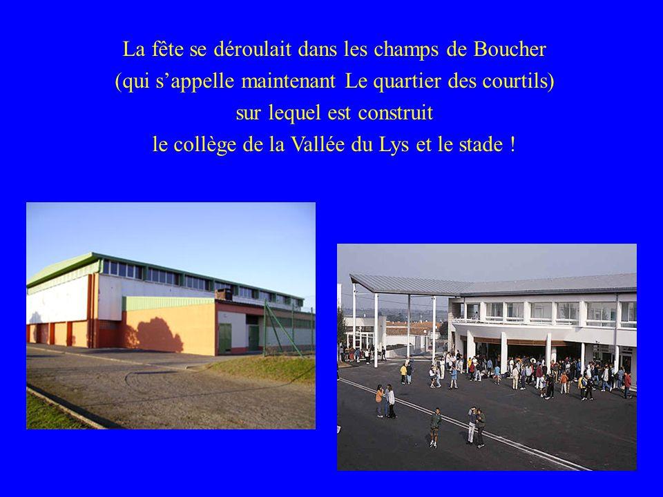 La fête se déroulait dans les champs de Boucher (qui sappelle maintenant Le quartier des courtils) sur lequel est construit le collège de la Vallée du