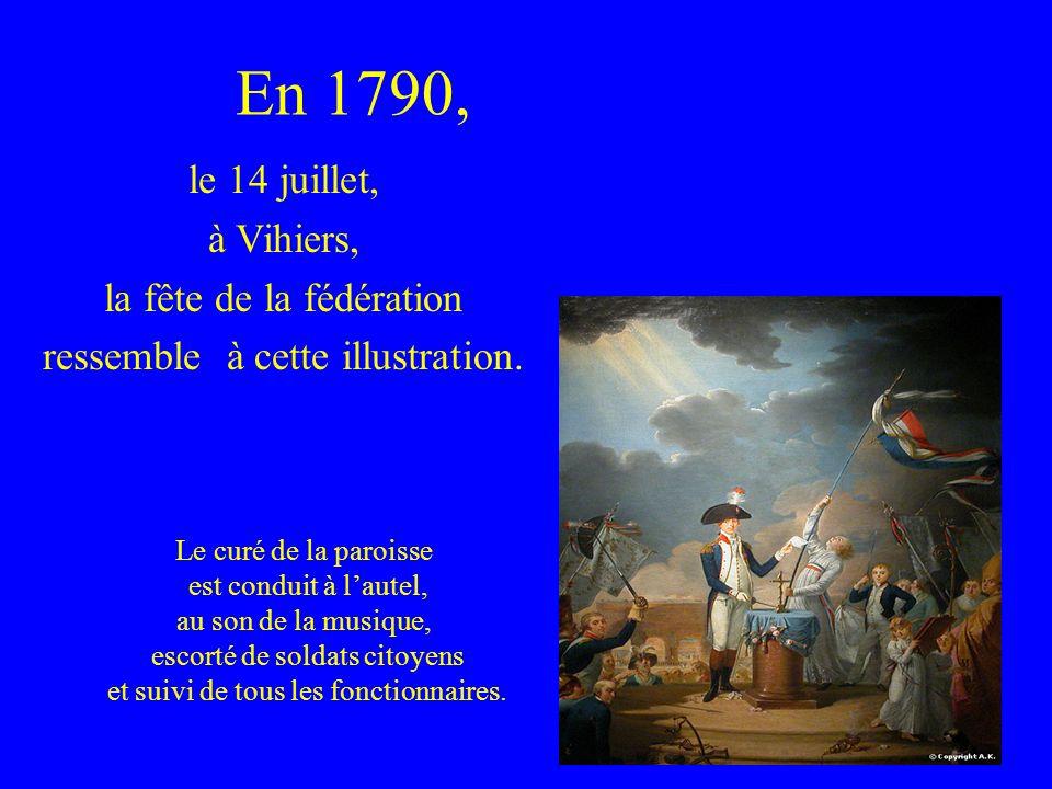 En 1790, le 14 juillet, à Vihiers, la fête de la fédération ressemble à cette illustration. Le curé de la paroisse est conduit à lautel, au son de la