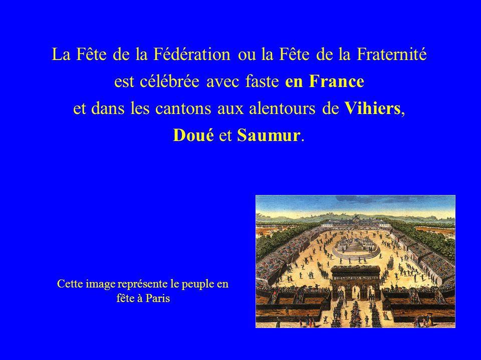 La Fête de la Fédération ou la Fête de la Fraternité est célébrée avec faste en France et dans les cantons aux alentours de Vihiers, Doué et Saumur. C