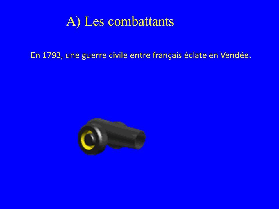 En 1793, une guerre civile entre français éclate en Vendée. A) Les combattants