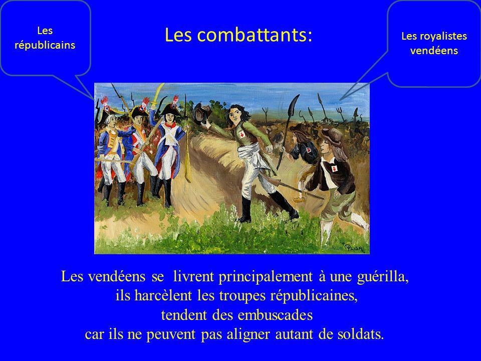Les républicains Les royalistes vendéens Les combattants: Les vendéens se livrent principalement à une guérilla, ils harcèlent les troupes républicain