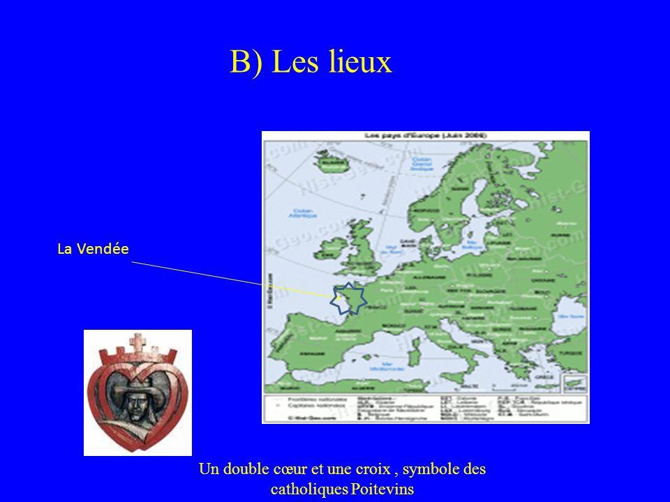 B) Les lieux La Vendée Un double cœur et une croix, symbole des catholiques Poitevins
