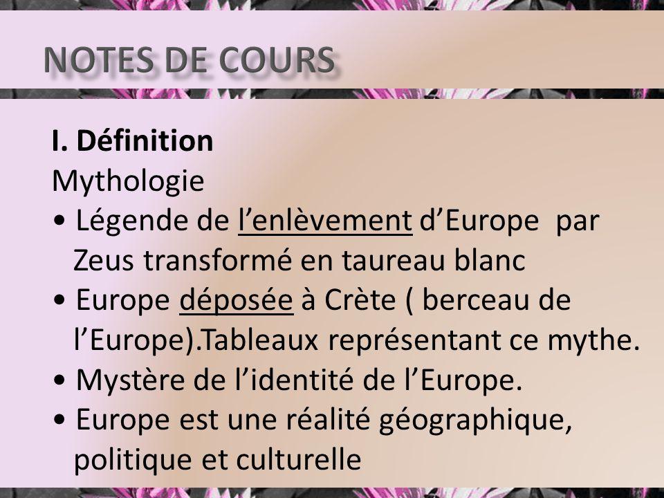 I. Définition Mythologie Légende de lenlèvement dEurope par Zeus transformé en taureau blanc Europe déposée à Crète ( berceau de lEurope).Tableaux rep