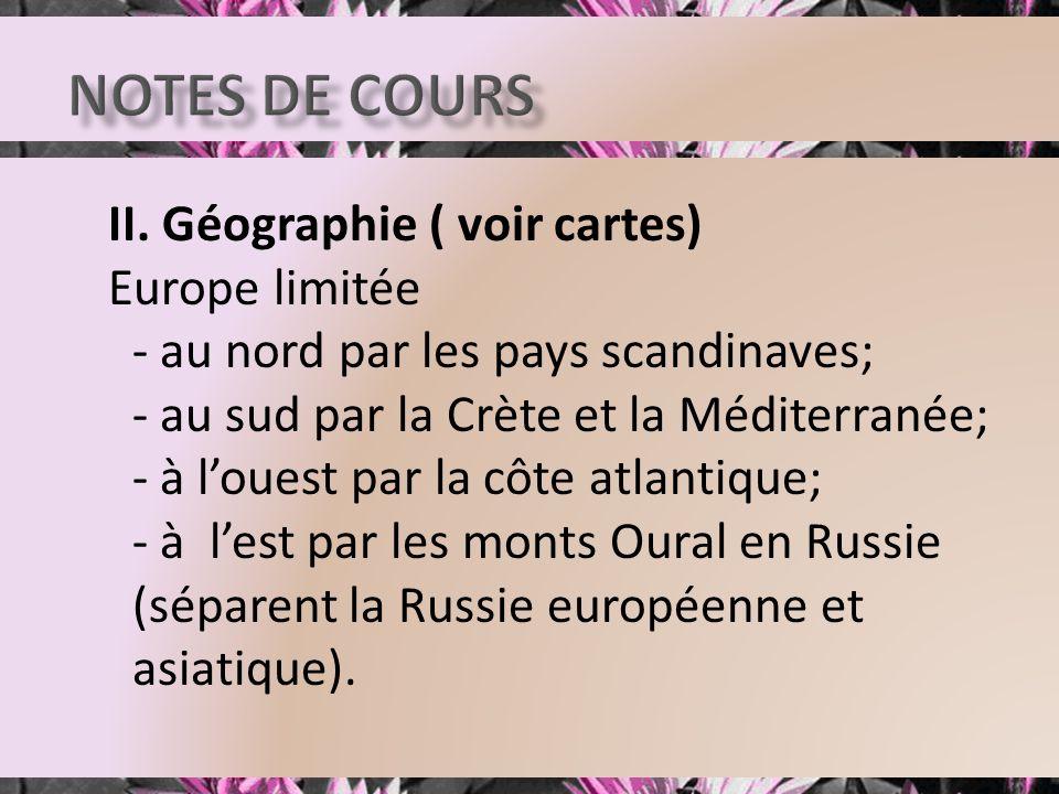 II. Géographie ( voir cartes) Europe limitée - au nord par les pays scandinaves; - au sud par la Crète et la Méditerranée; - à louest par la côte atla
