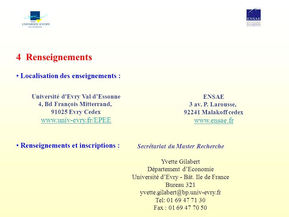 4 Renseignements Localisation des enseignements : Renseignements et inscriptions : Université d Evry Val dEssonne 4, Bd François Mitterrand, 91025 Evry Cedex www.univ-evry.fr/EPEE ENSAE 3 av.