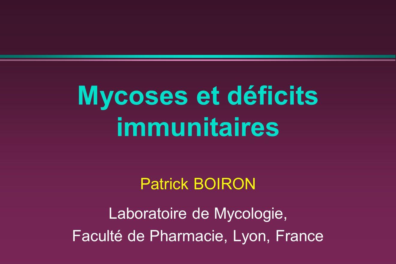 Mycoses et déficits immunitaires Patrick BOIRON Laboratoire de Mycologie, Faculté de Pharmacie, Lyon, France