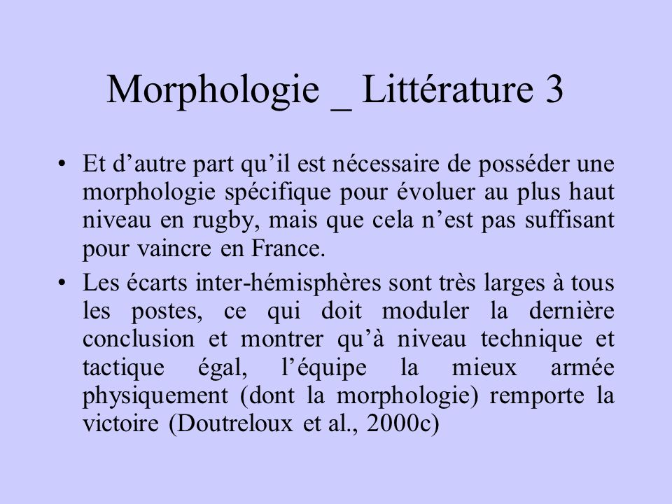 Morphologie – littérature 2 Contribution de la morphologie à la performance en sports collectifs plus difficile à déterminer (Quarrié et al., 1995 ; D