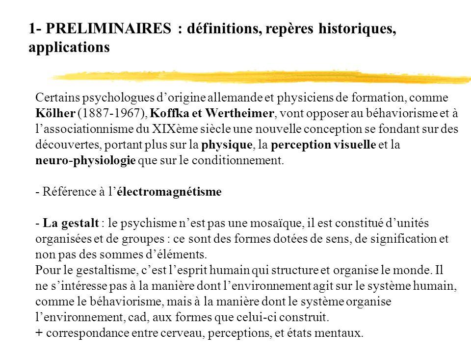 1- PRELIMINAIRES : définitions, repères historiques, applications Certains psychologues dorigine allemande et physiciens de formation, comme Kölher (1