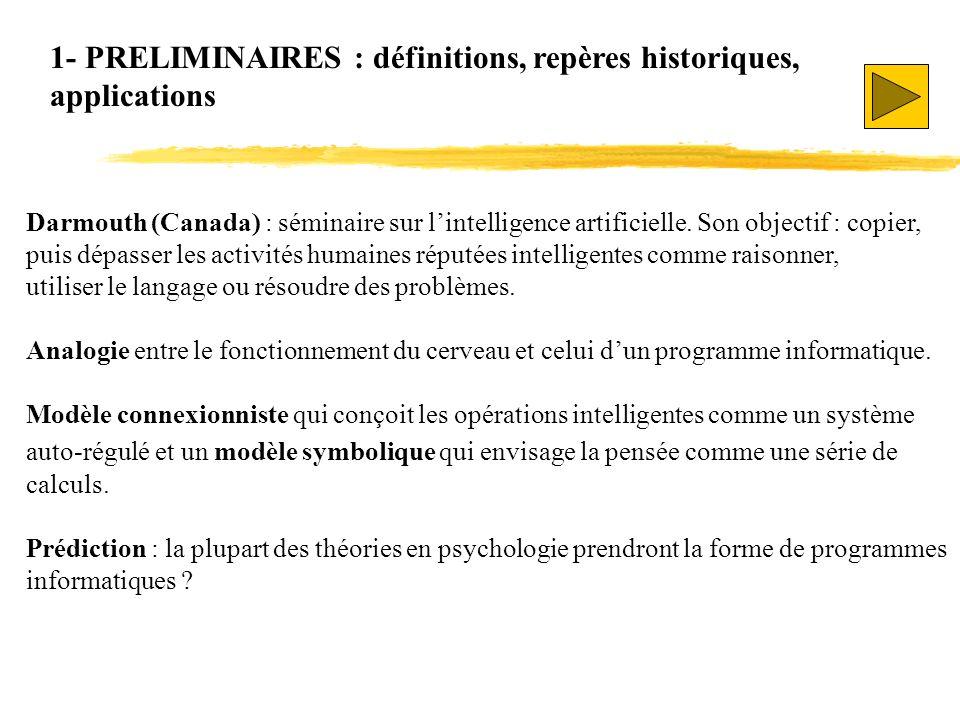 Darmouth (Canada) : séminaire sur lintelligence artificielle. Son objectif : copier, puis dépasser les activités humaines réputées intelligentes comme