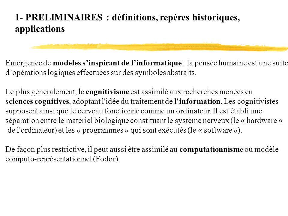 1- PRELIMINAIRES : définitions, repères historiques, applications Emergence de modèles sinspirant de linformatique : la pensée humaine est une suite d