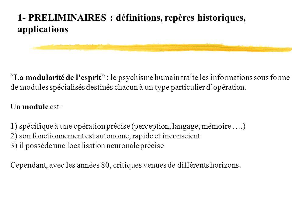 1- PRELIMINAIRES : définitions, repères historiques, applications La modularité de lesprit : le psychisme humain traite les informations sous forme de