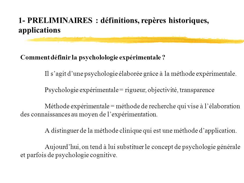 1- PRELIMINAIRES : définitions, repères historiques, applications Comment définir la psycholologie expérimentale ? Il sagit dune psychologie élaborée