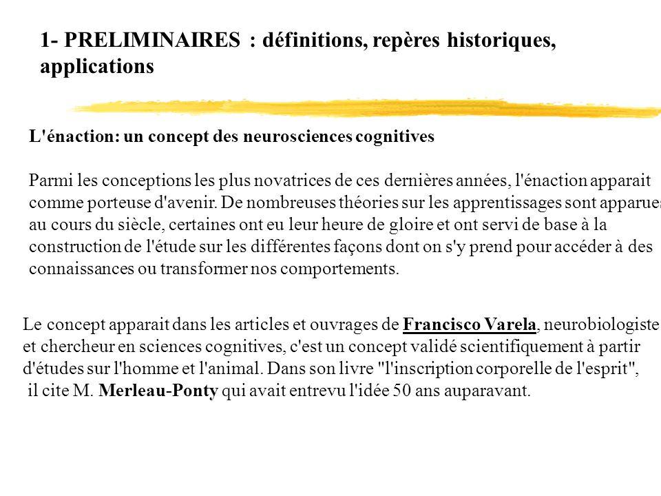 1- PRELIMINAIRES : définitions, repères historiques, applications L'énaction: un concept des neurosciences cognitives Parmi les conceptions les plus n