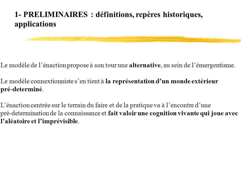 1- PRELIMINAIRES : définitions, repères historiques, applications Le modèle de lénaction propose à son tour une alternative, au sein de lémergentisme.