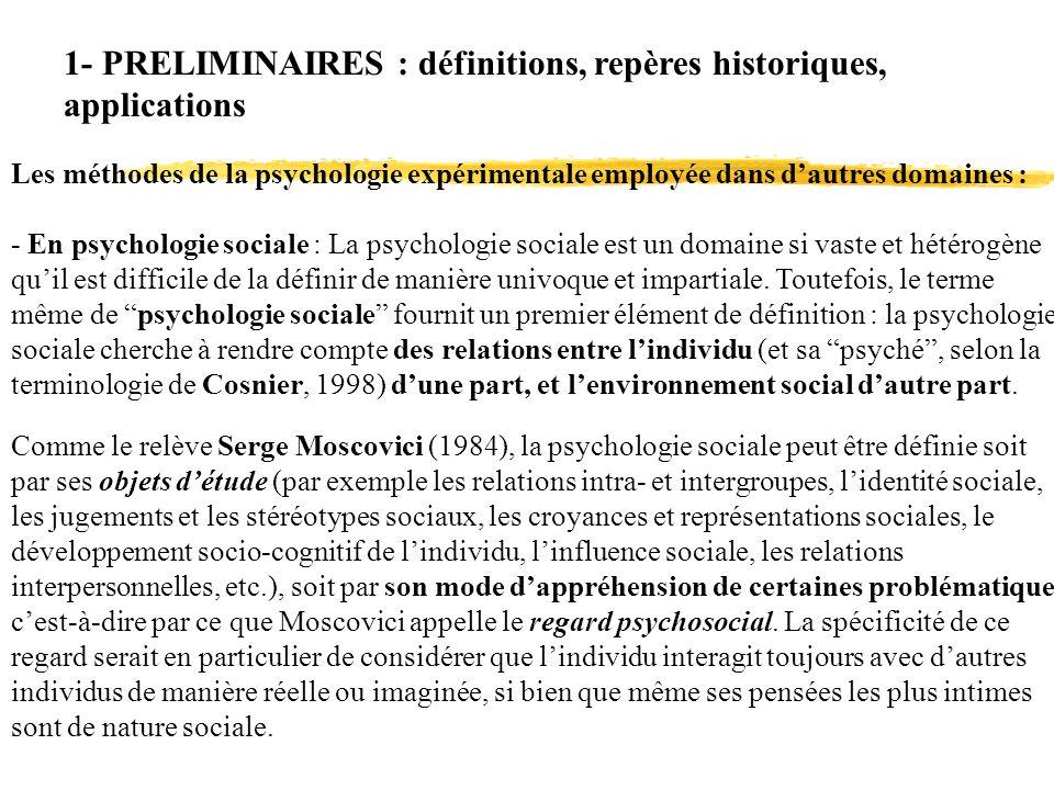 1- PRELIMINAIRES : définitions, repères historiques, applications Les méthodes de la psychologie expérimentale employée dans dautres domaines : Comme