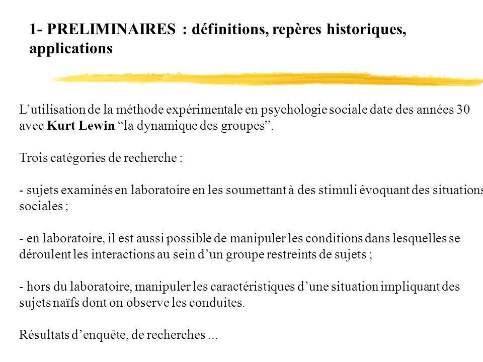 1- PRELIMINAIRES : définitions, repères historiques, applications Lutilisation de la méthode expérimentale en psychologie sociale date des années 30 a