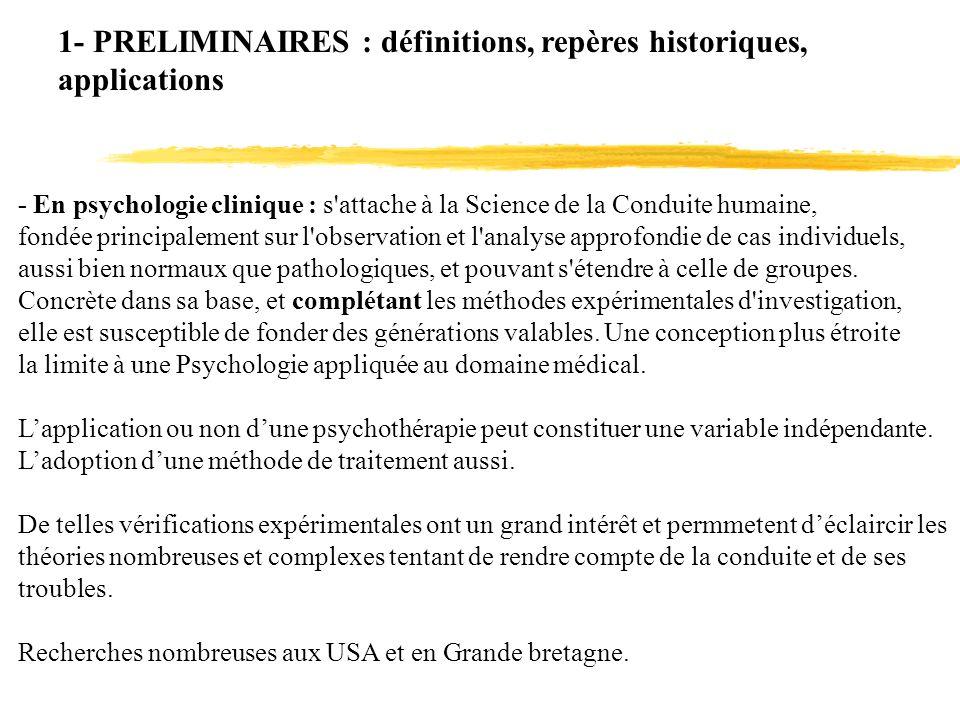 1- PRELIMINAIRES : définitions, repères historiques, applications - En psychologie clinique : s'attache à la Science de la Conduite humaine, fondée pr