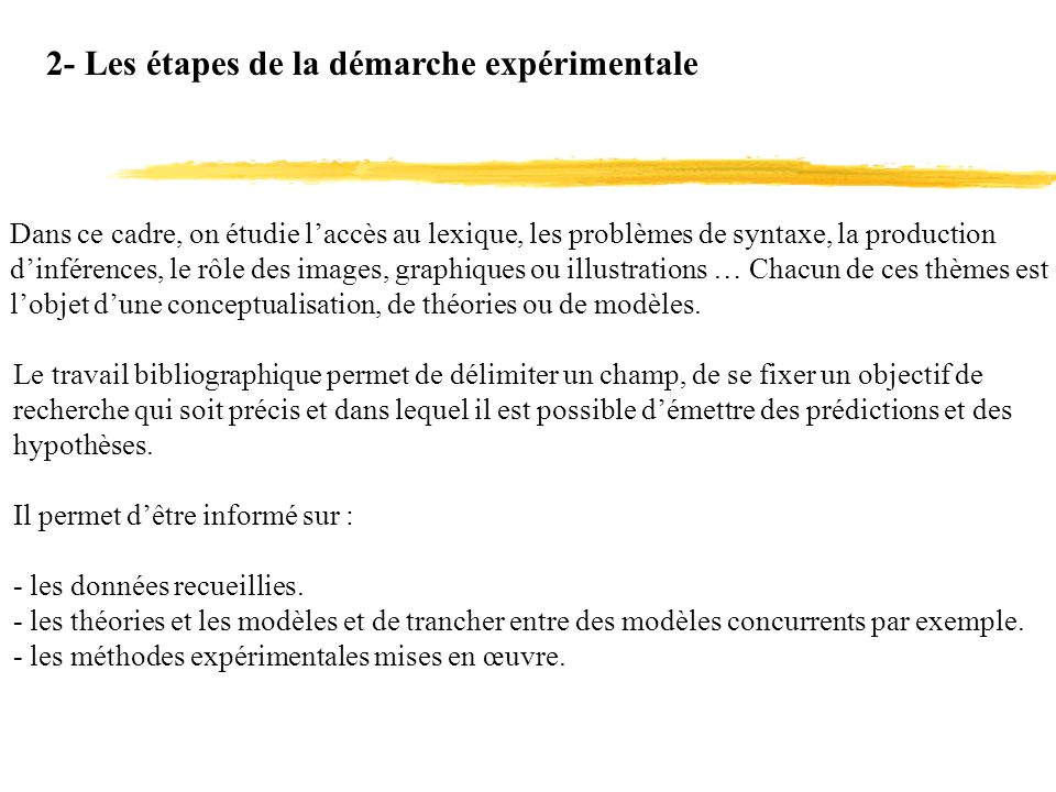 2- Les étapes de la démarche expérimentale Dans ce cadre, on étudie laccès au lexique, les problèmes de syntaxe, la production dinférences, le rôle de