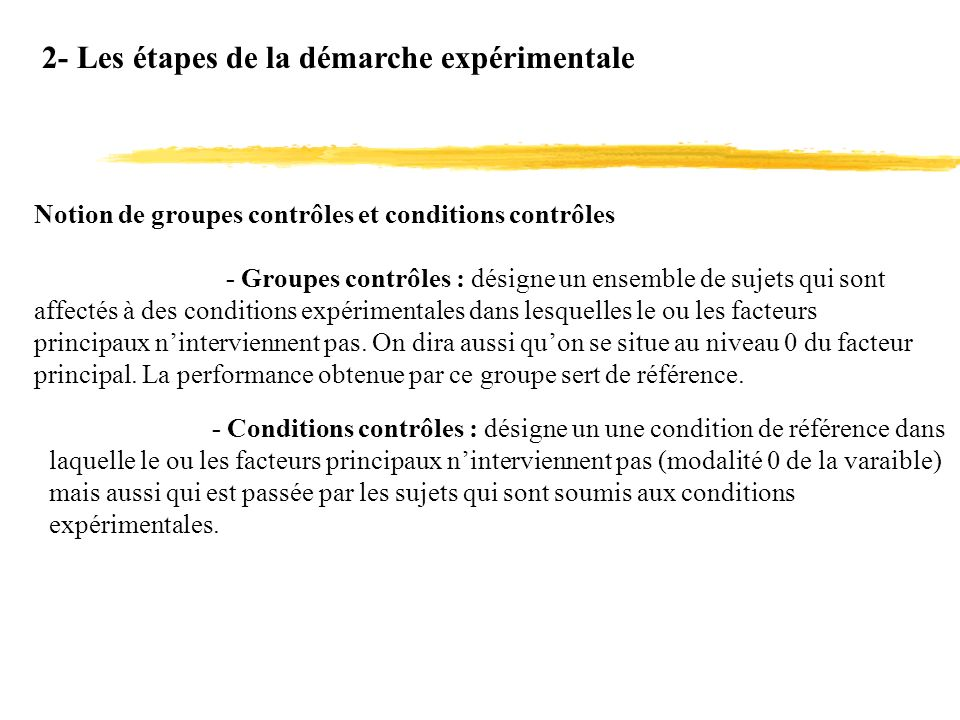 2- Les étapes de la démarche expérimentale Notion de groupes contrôles et conditions contrôles - Groupes contrôles : désigne un ensemble de sujets qui