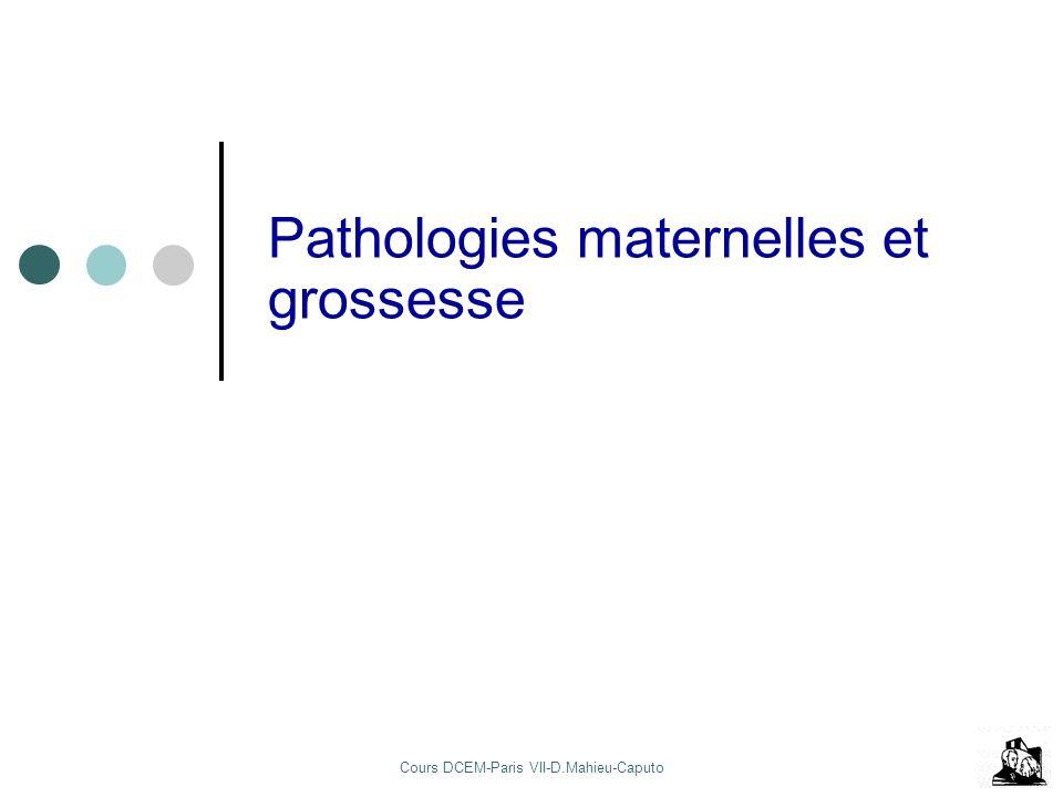 Cours DCEM-Paris VII-D.Mahieu-Caputo Pathologies maternelles et grossesse