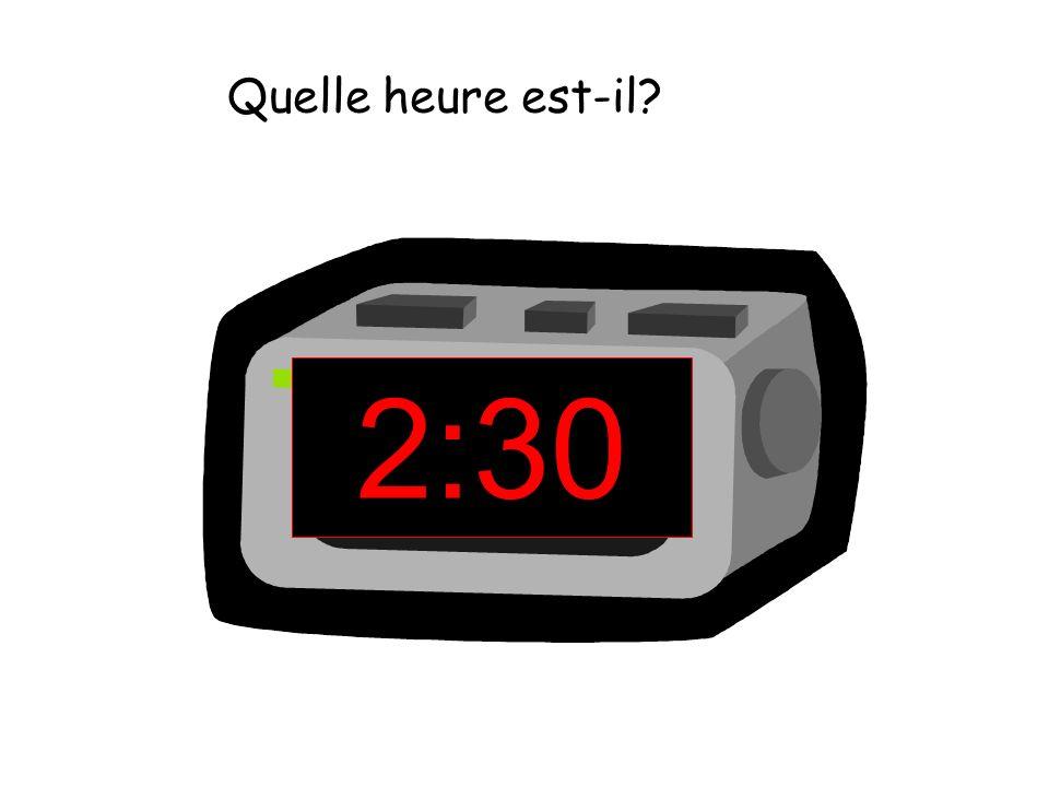 2:30 Quelle heure est-il?