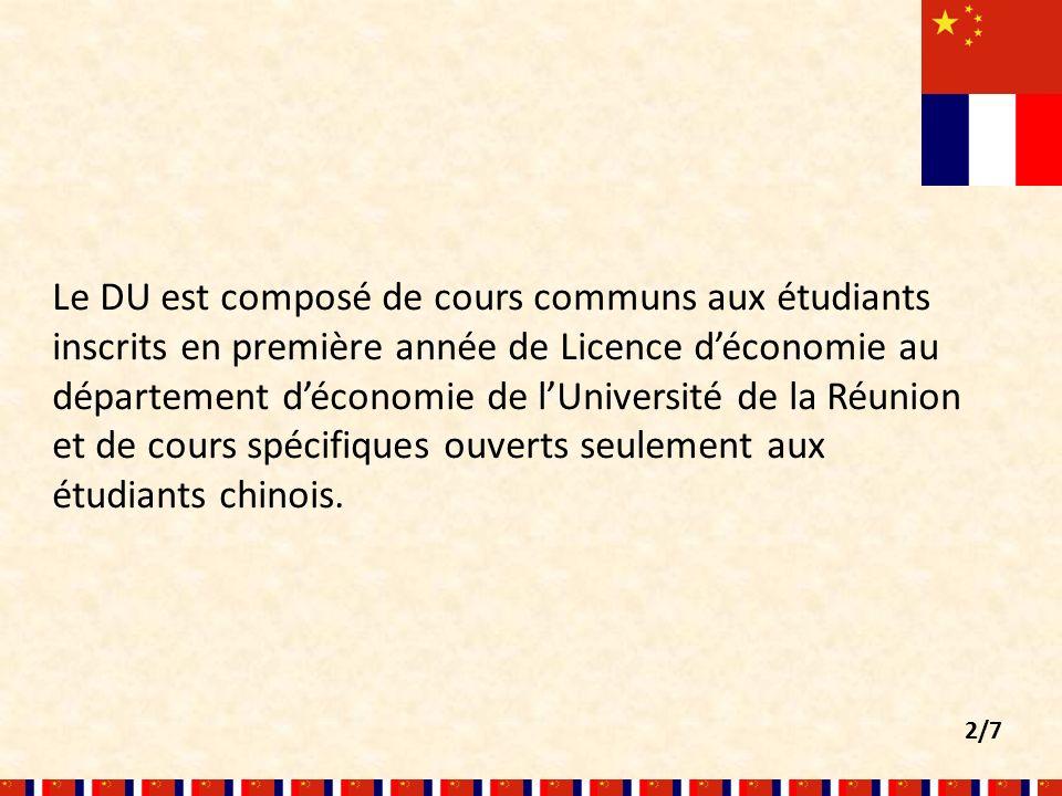 Le DU est composé de cours communs aux étudiants inscrits en première année de Licence déconomie au département déconomie de lUniversité de la Réunion et de cours spécifiques ouverts seulement aux étudiants chinois.