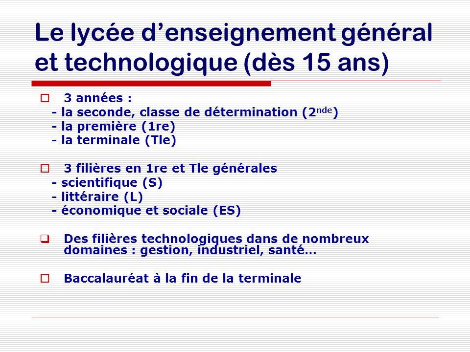Le lycée denseignement général et technologique (dès 15 ans) 3 années : - la seconde, classe de détermination (2 nde ) - la première (1re) - la termin