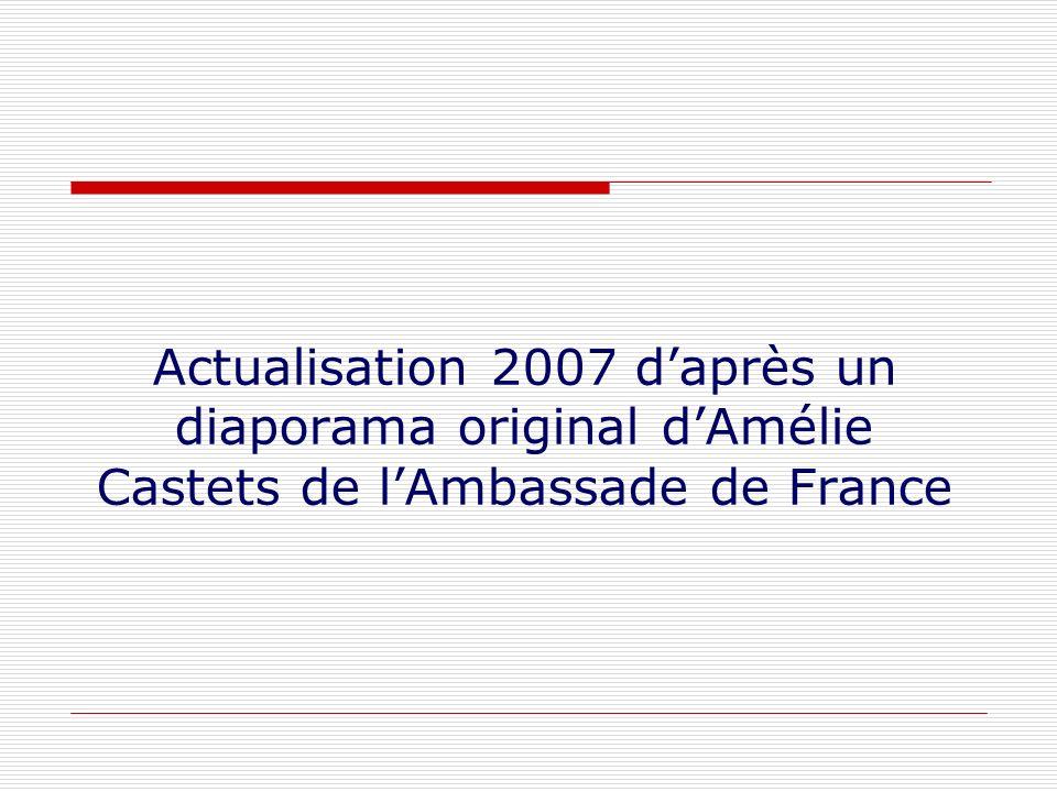 Actualisation 2007 daprès un diaporama original dAmélie Castets de lAmbassade de France