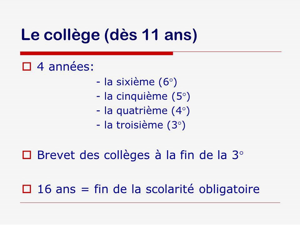 Le collège (dès 11 ans) 4 années: - la sixième (6°) - la cinquième (5°) - la quatrième (4°) - la troisième (3°) Brevet des collèges à la fin de la 3°