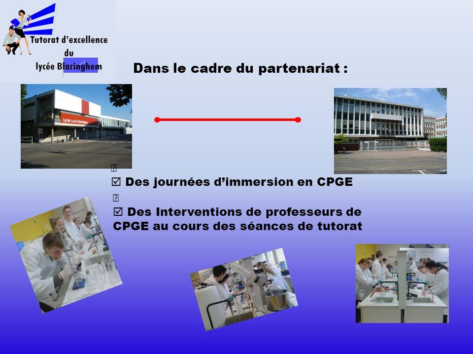 Dans le cadre du partenariat : Ÿ Des Interventions de professeurs de CPGE au cours des séances de tutorat Ÿ Des journées dimmersion en CPGE