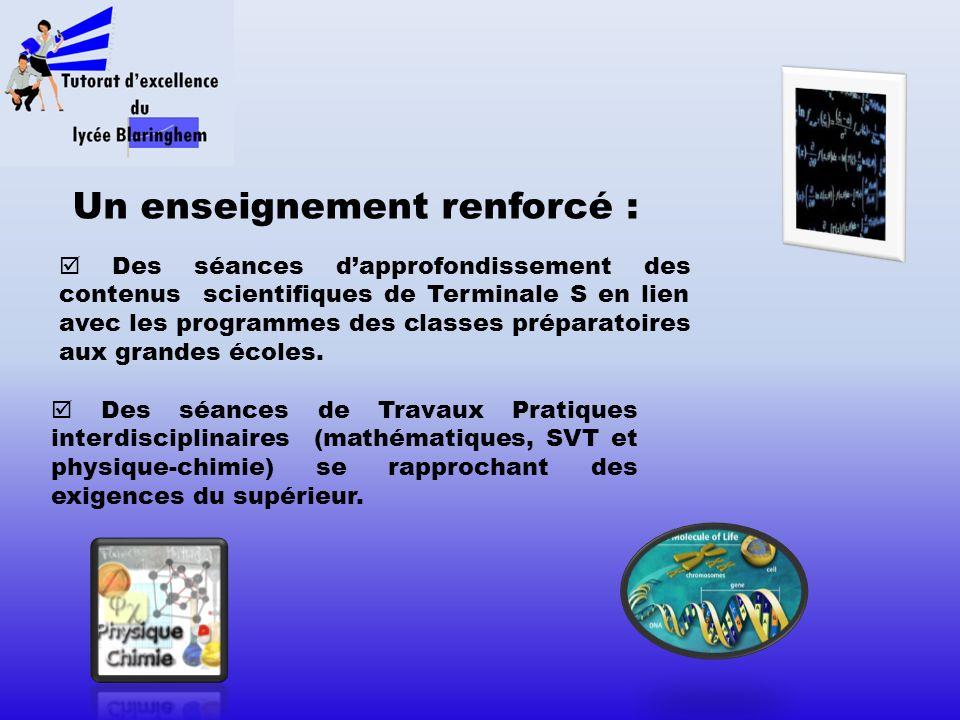 Un enseignement renforcé : Des séances dapprofondissement des contenus scientifiques de Terminale S en lien avec les programmes des classes préparatoi