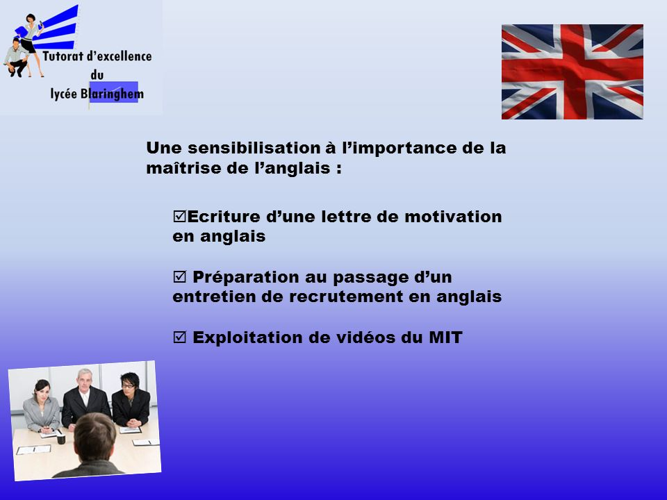 Une sensibilisation à limportance de la maîtrise de langlais : Ecriture dune lettre de motivation en anglais Préparation au passage dun entretien de r