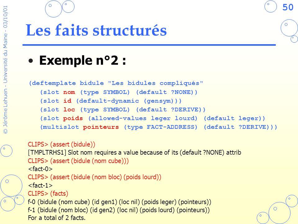 50 © Jérôme Lehuen - Université du Maine - 03/10/01 Les faits structurés Exemple n°2 : (deftemplate bidule