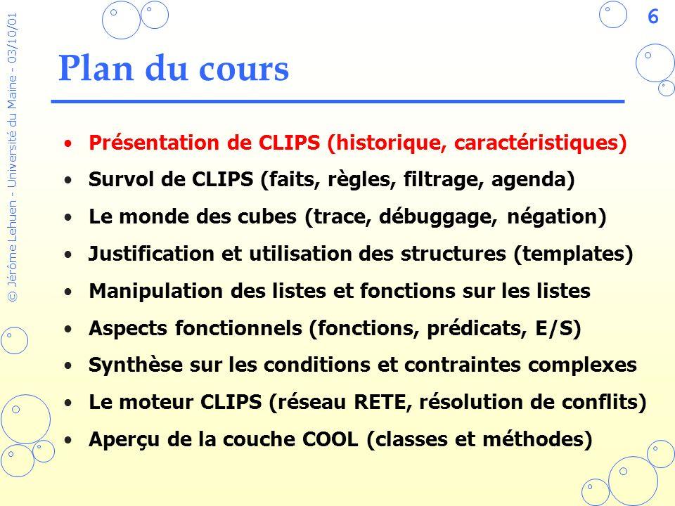 27 © Jérôme Lehuen - Université du Maine - 03/10/01 LMDC v1.0 (codage) Règles de décomposition : Fait initial (dans la base de faits dès le début) : (deffacts init (but deposer cube-A cube-B)) (defrule decompose-deposer (but deposer ?objet1 ?objet2) => (assert (but proximite ?objet2))) (assert (but possede ?objet1))) (defrule decompose-prendre (but prendre ?objet) => (assert (but proximite ?objet))) (defrule decompose-proximite (but proximite ?objet) => (assert (but aller-vers ?objet))) (defrule decompose-possede (but possede ?objet) => (assert (but prendre ?objet)))