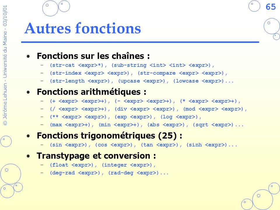 65 © Jérôme Lehuen - Université du Maine - 03/10/01 Autres fonctions Fonctions sur les chaînes : –(str-cat *), (sub-string ), –(str-index ), (str-comp