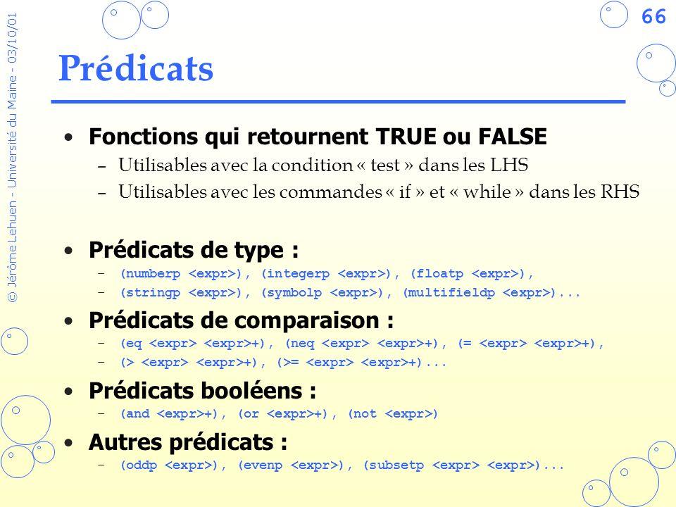 66 © Jérôme Lehuen - Université du Maine - 03/10/01 Prédicats Fonctions qui retournent TRUE ou FALSE –Utilisables avec la condition « test » dans les